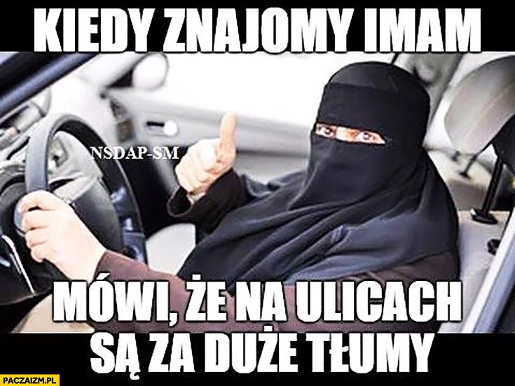 Kiedy znajomy imam mówi, że na ulicach są za duże tłumy zamachowiec muzułmański terrorysta