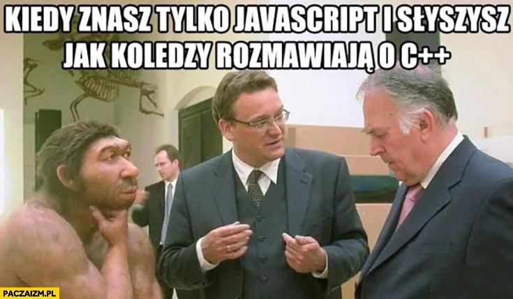 Kiedy znasz tylko javascript i słyszysz jak koledzy rozmawiają o C++ plus plus