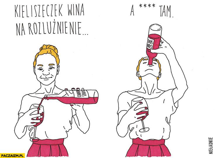 Kieliszek wina na rozluźnienie, a tam pije całą butelkę nieładnie