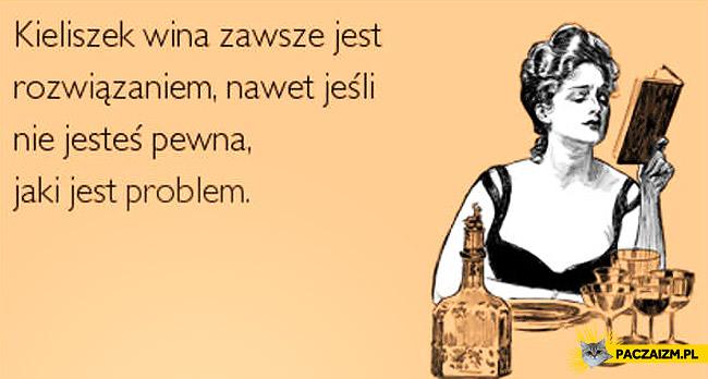 Kieliszek wina zawsze jest rozwiązaniem