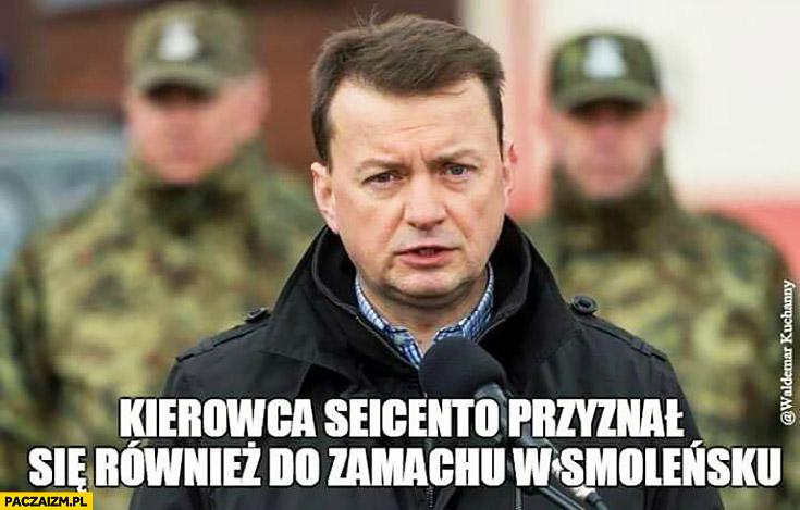 Kierowca Seicento przyznał się również do zamachu w Smoleńsku Błaszczak