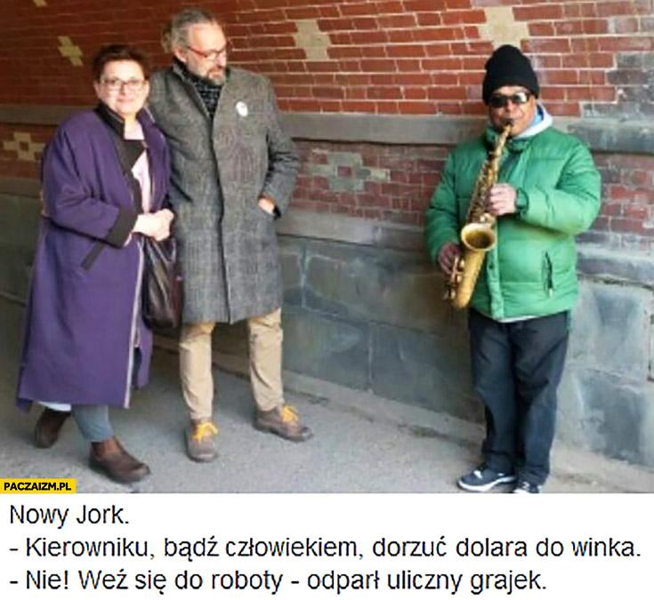 Kierowniku bądź człowiekiem dorzuć dolara do winka, nie, weź się do roboty odparł uliczny grajek Mateusz Kijowski