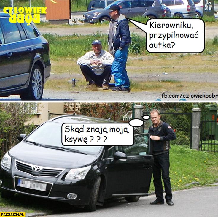 Kierowniku przypilnować autka? Skąd znają moją ksywę? Tusk