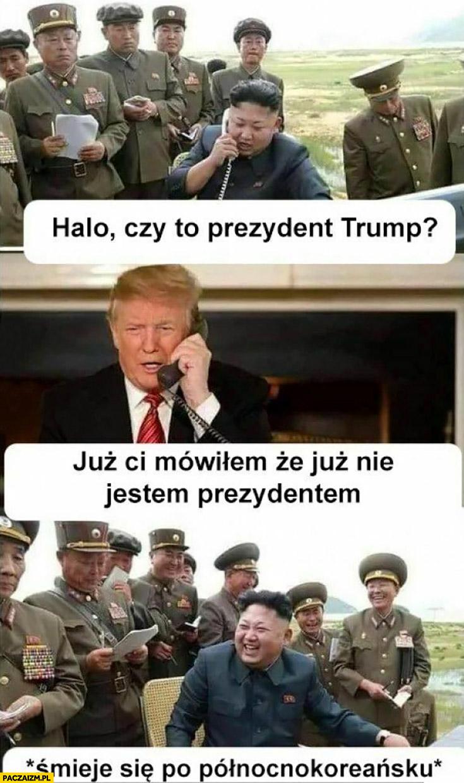Kim Jong Un: halo czy to prezydent Trump? Już nie jestem prezydentem śmieje się