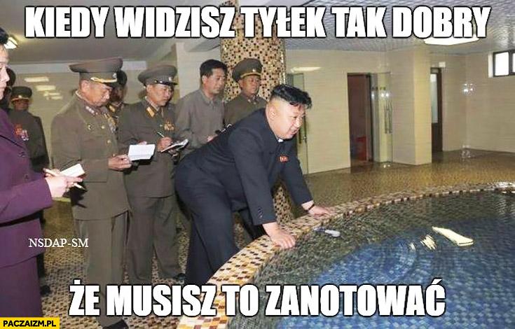 Kim Jong Un kiedy widzisz tyłek tak dobry, że musisz to zanotować