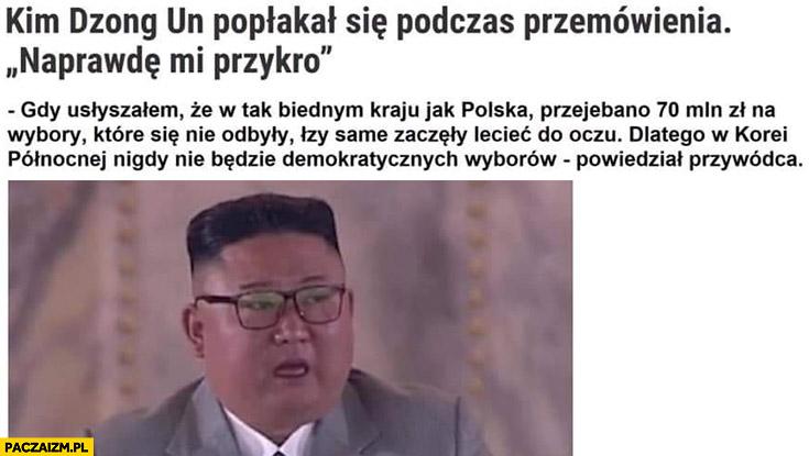 Kim Jong Un popłakał się gdy usłyszał, że w kraju tak biednym jak Polska przewalono 70 milionów na wybory które się nie odbyły