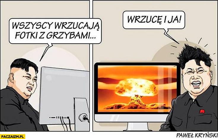 Kim Jong Un wszyscy wrzucają fotki z grzybami, wrzucę i ja wybuch nuklearny bomba atomowa Kryński