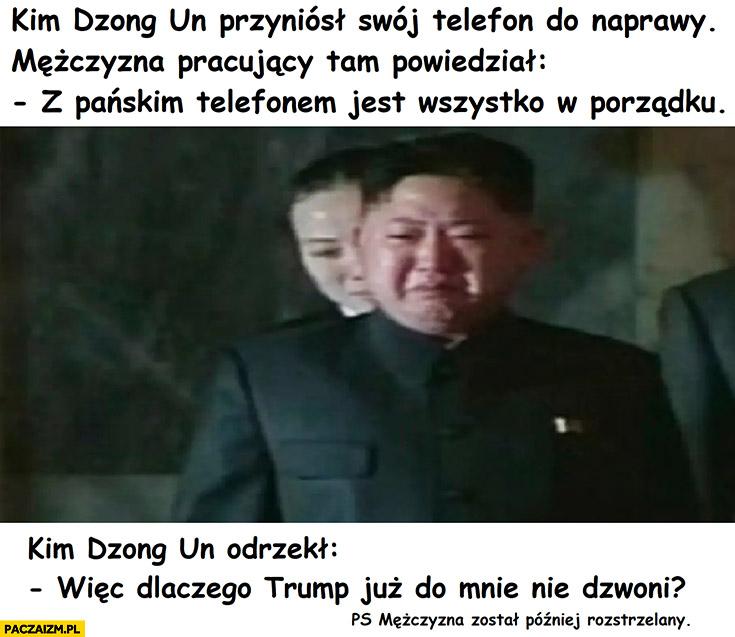 Kim Jong Un z pańskim telefonem jest wszystko w porządku, to dlaczego Trump już do mnie nie dzwoni?