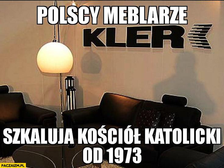 Kler polscy meblarze szkalują kościół katolicki od 1973