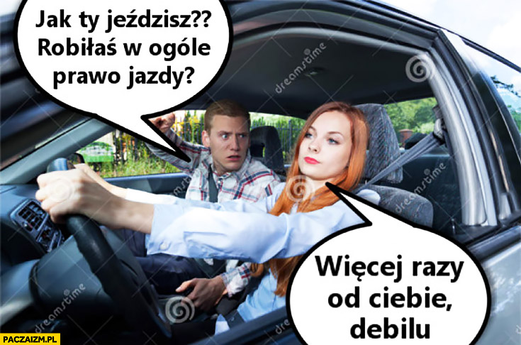Kobieta kierowca jak Ty jeździsz, robiłaś w ogóle prawo jazdy? Więcej razy od Ciebie debilu