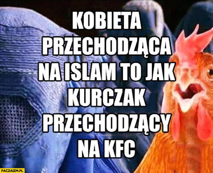 Kobieta przechodząca na islam to jak kurczak przechodzący na KFC