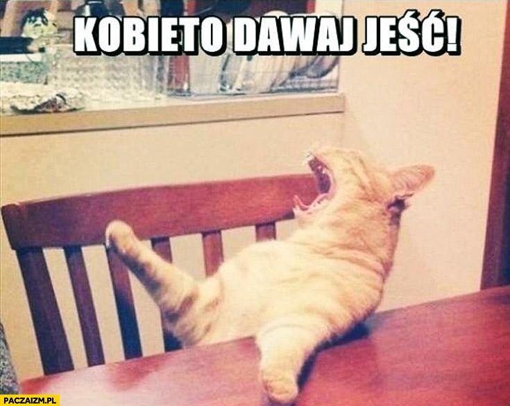 Kobieto dawaj jeść kot się drze