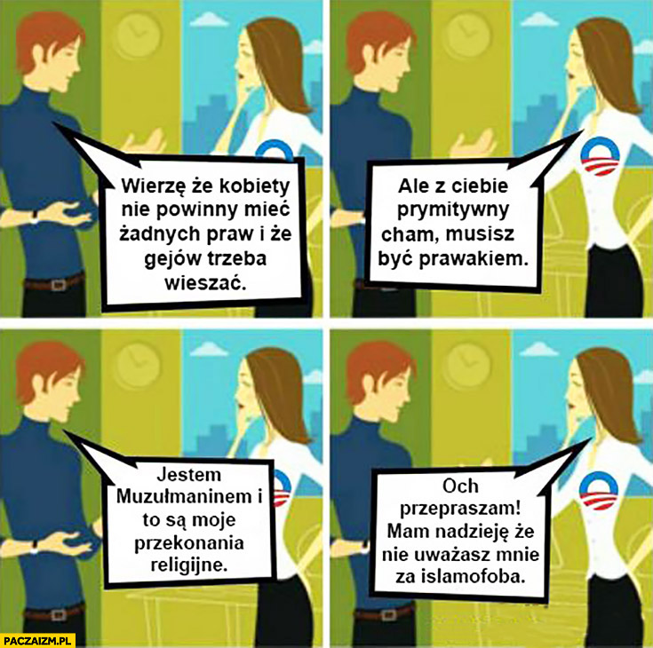 Kobiety nie powinny mieć żadnych praw. Ale z Ciebie prymitywny cham. Jestem muzułmaninem, to moje przekonania religijne. Przepraszam, mam nadzieję, że nie uważasz mnie za islamofoba komiks