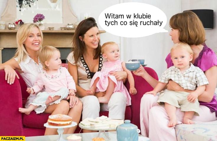 Kobiety z dziećmi matki witam w klubie tych co się ruszały