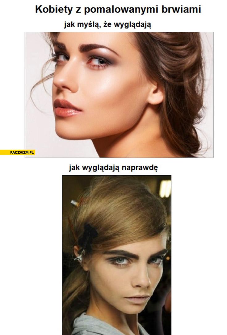 Kobiety z pomalowanymi brwiami jak myślą że wyglądają jak wyglądają naprawdę