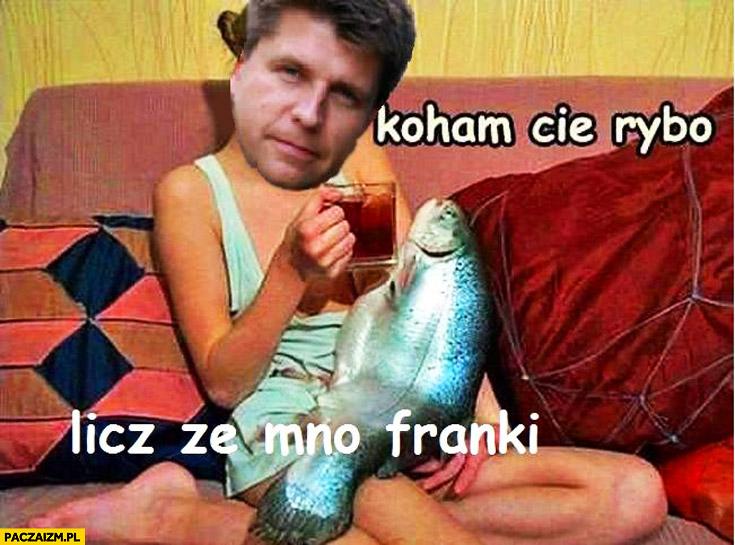 Kocham Cię rybo licz ze mną franki Petru