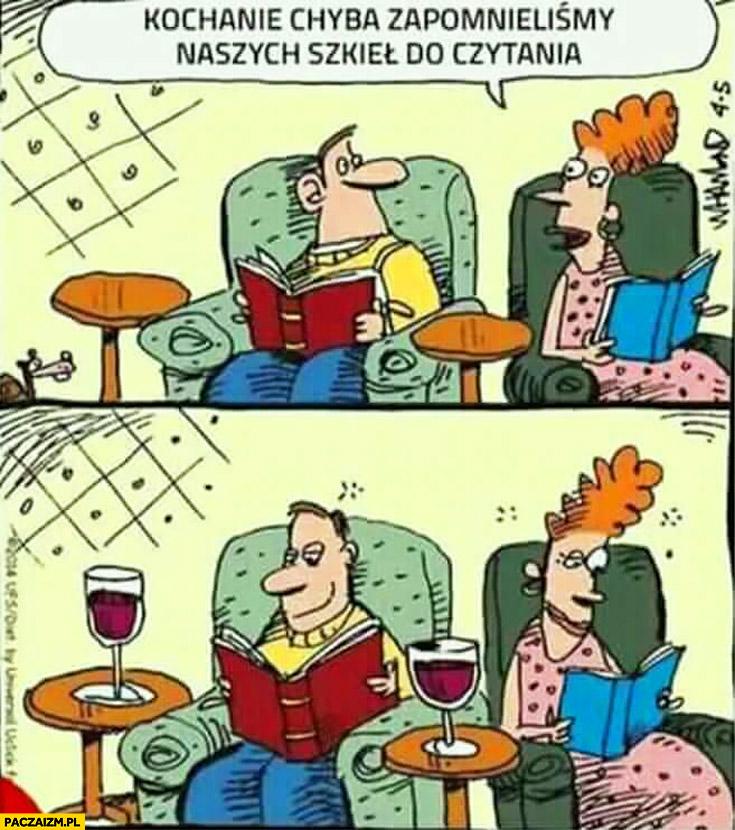 Kochanie chyba zapomnieliśmy naszych szkieł do czytania pija wino