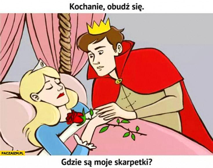 Kochanie obudź się gdzie są moje skarpetki śpiąca królewna