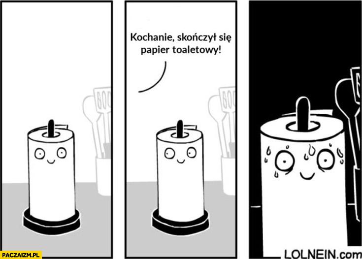 Kochanie, skończył się papier toaletowy. Ręcznik kuchenny zestresowany