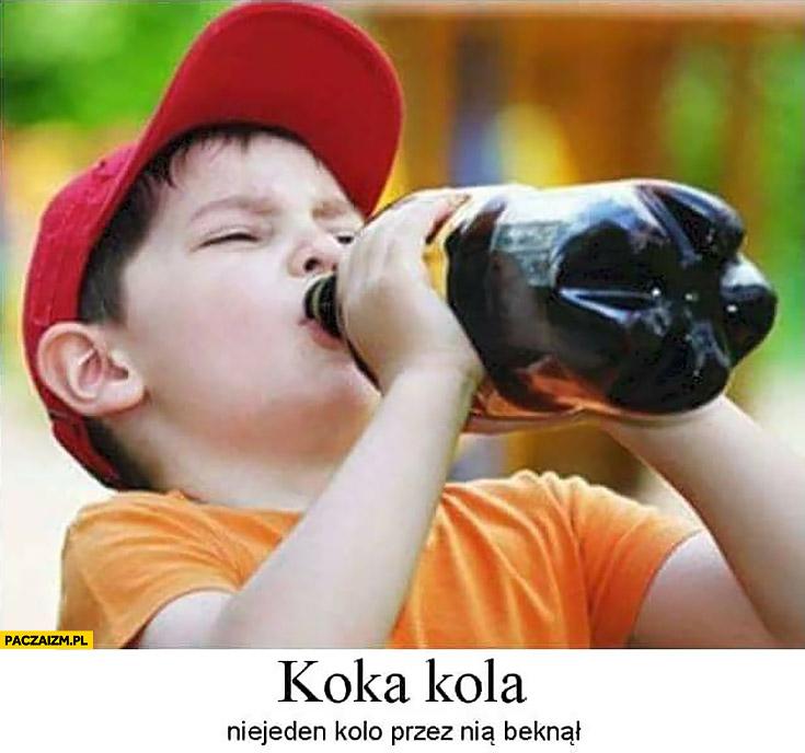 Koka kola niejeden kolo przez nią beknął dzieciak pije cole