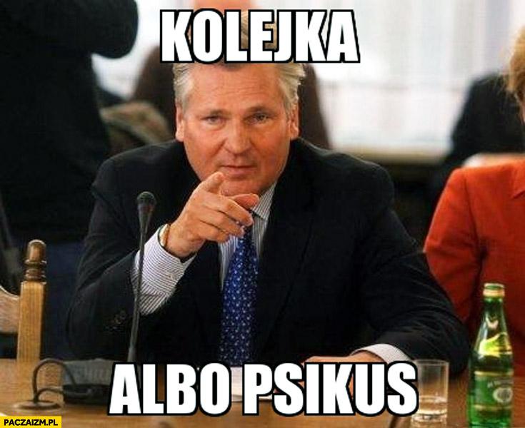 Kolejka albo psikus Kwaśniewski