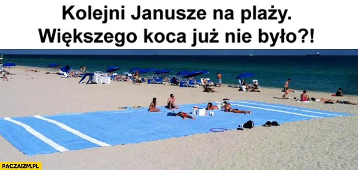 Kolejni Janusze plaży większego koca nie było?