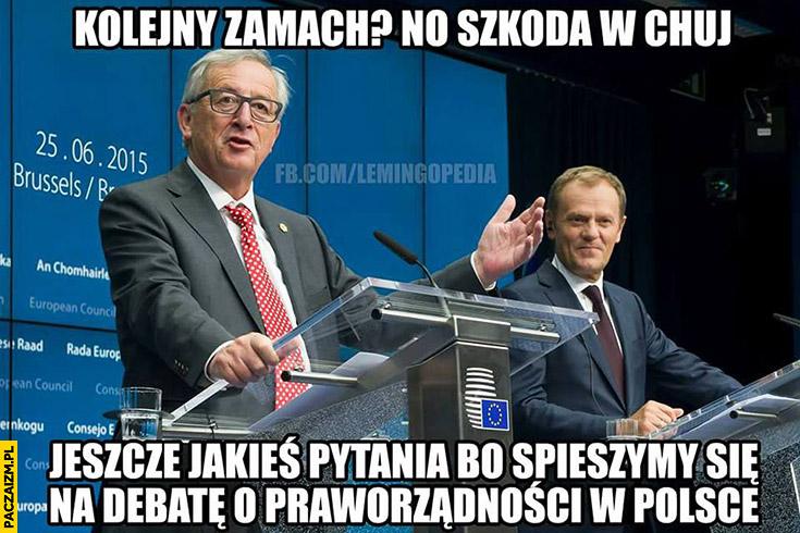 Kolejny zamach? No szkoda, jeszcze jakieś pytania bo śpieszymy się na debatę o praworządności w Polsce Juncker Tusk Unia Europejska