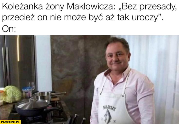 Koleżanka zony Makłowicza bez przesady przecież on nie może być aż tak uroczy, on
