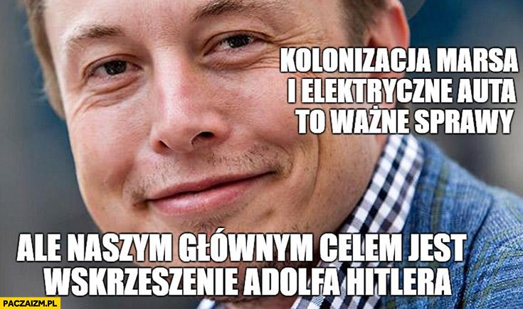 Kolonizacja Marsa i elektryczne auta to ważne sprawy ale naszym głównym celem jest wskrzeszenie Adolfa Hitlera