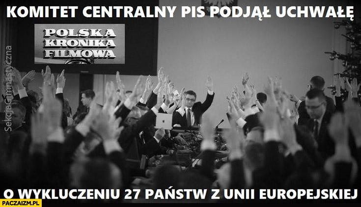 Komitet centralny PiS podjął uchwałę o wykluczeniu 27 państw z Unii Europejskiej