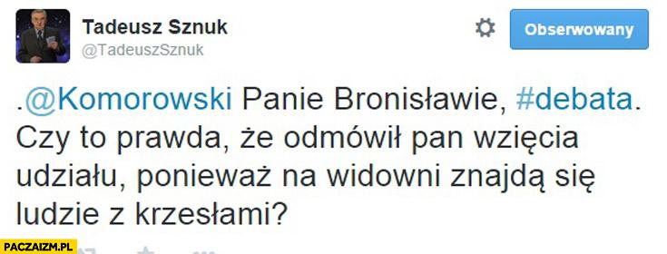 Komorowski debata czy to prawda że odmówił Pan wzięcia udziału ponieważ na widowni znajdą się ludzie z krzesłami Tadeusz Sznuk