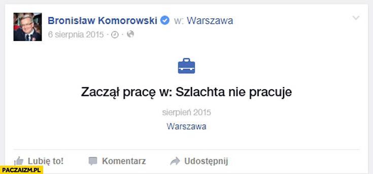 Komorowski zaczął pracę w szlachta nie pracuje
