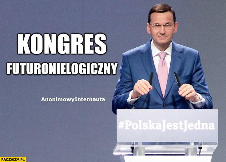 Kongres futuronielogiczny Mateusz Morawiecki PiS polska jest jedna