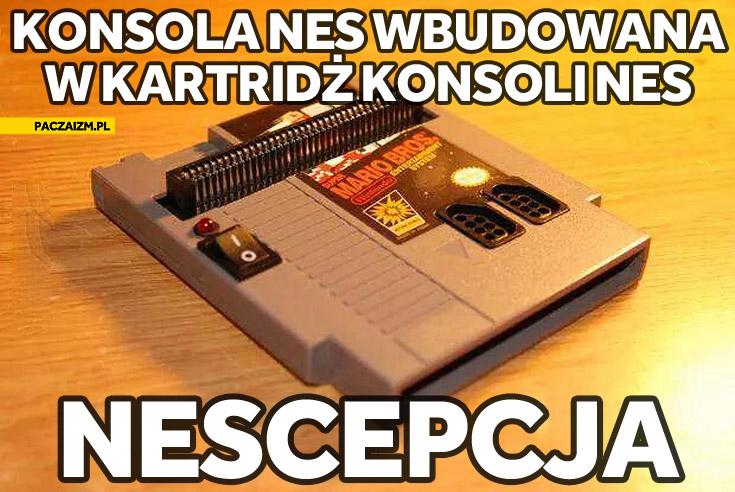 Konsola NES wbudowana w kartridż konsoli NES nescepcja