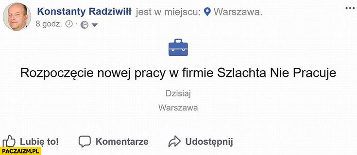 Konstanty Radziwiłł facebook rozpoczęcie nowej pracy w firmie szlachta nie pracuje