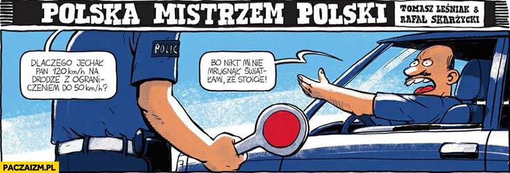 Kontrola policji drogówka: dlaczego jechał pan 120 na drodze z ograniczeniem do 50? Bo nikt mi nie mrugnął, że stoicie