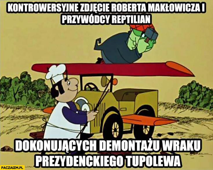 Kontrowersyjne zdjęcie Roberta Makłowicza i przywódcy reptilian dokonujących demontażu wraku prezydenckiego Tupolewa Baltazar Gąbka