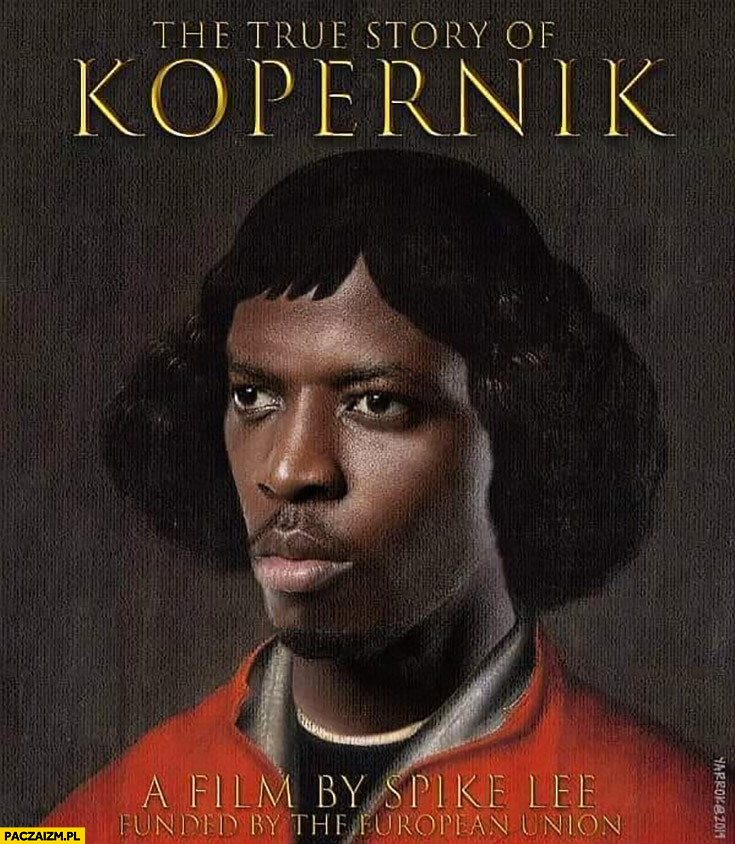 Kopernik prawdziwa historia film Unii Europejskiej murzyn czarny