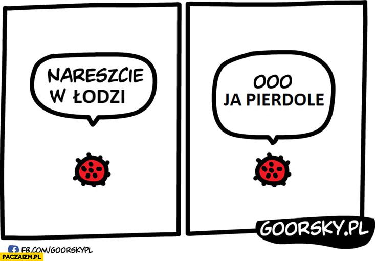 Koronawirus nareszcie w Łodzi oo ja pierdziele Goorsky