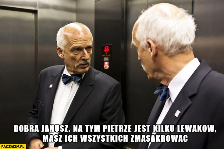 Korwin dobra Janusz na tym piętrze jest kilku lewaków masz ich wszystkich zmasakrować w windzie przegląda się w lustrze