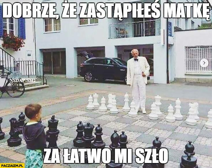 Korwin dobrze, że zastąpiłeś matkę, za łatwo mi szło gra w szachy z dzieckiem