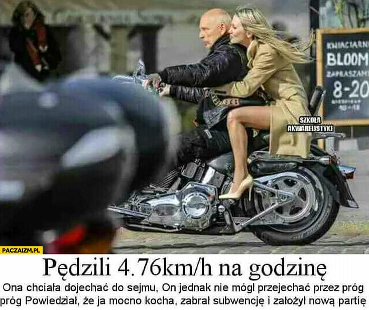 Korwin Ogórek na motorze pędzili 4,76 km/h na godzinę, ona chciała dojechać do sejmu, on nie mógł przejechać przez próg, powiedział, że ja kocha, zabrał subwencję i założył nową partię