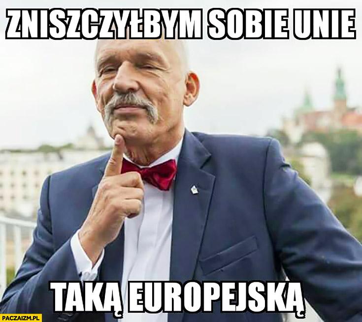 Korwin zniszczyłbym sobie Unię taką Europejska