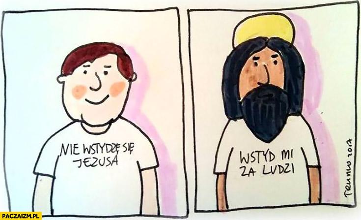 Koszulka nie wstydzę się Jezusa, Jezus: wstyd mi za ludzi