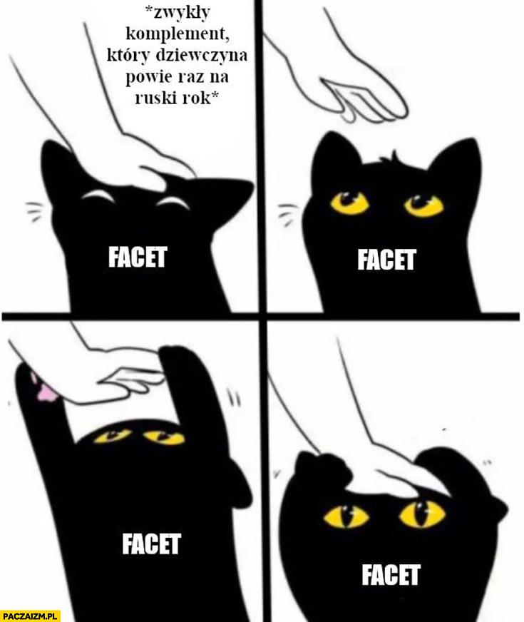 Kot facet zwykły komplement który dziewczyna powie raz na rok chce więcej
