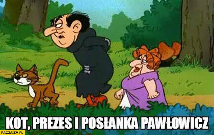Kot, prezes i posłanka Pawłowicz Gargamel Klakier Smerfy
