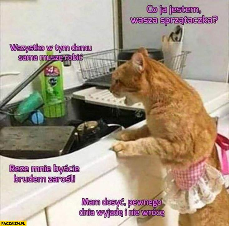 Kot typowa mama co ja jestem wasza sprzątaczką, wszystko muszę sama robić, beze mnie byście brudem zarośli