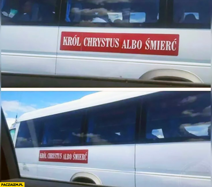 Król Chrystus albo śmierć napis na busie autobusie autokarze