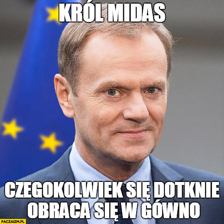 Król Midas czegokolwiek się dotknie obraca się w gówno Donald Tusk