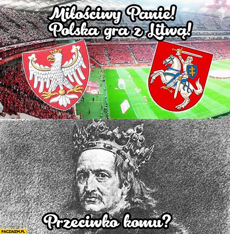 Królu polska gra z Litwa przeciwko komu Władysław Jagiełło